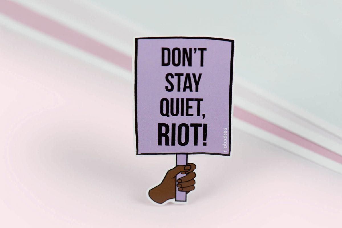 """Sticker Aufkleber """"DON'T STAY QUIET, RIOT!"""" von Riotcakes"""